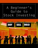 A Beginner's Guide to Stock Investing: Buy, Sell, Hold - Book Cover
