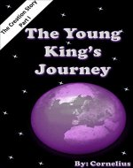 The Young King's Journey: The Creation Story - Part I - Book Cover