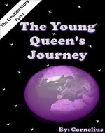 The Young Queen's Journey: The Creation Story - Part I - Book Cover
