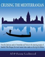 Cruising the Mediterranean: From the luminous canals of Amsterdam and Venice to the stunning mosaics of Istanbul's Blue Mosque, this travel memoir takes readers on the trip of a lifetime. - Book Cover