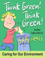 Children's Books: Think Green! Think Green! (Delightful Rhyming Bedtime Story/Picture Book About Keeping Our Earth and Environment Clean, for Beginner Readers, Ages 2-8) - Book Cover