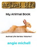 Animal Life Book: My Animal Book: Facts, Information and Beautiful Pictures about Animals (Kids Books Fun time Series for Beginning Reader) Animal Life Book Series: Volume 1 - Book Cover