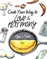 Cook Your Way to Love & Harmony (Cook Your Way to Happiness Book 1) - Book Cover