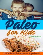 Paleo for Kids: 21 Kid Friendly Recipe for Superheros (The Ultimate Paleo Recipes for your kids, Healthy Food, Paleo Diet) - Book Cover