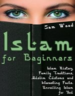 Islam for Beginners: Islam History, Family Traditions, Muslim Customs and Interesting Facts. Unveiling Islam for You - Book Cover