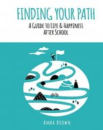 Finding Your Path: A guide to life and happiness after school - Book Cover