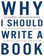 Why I Should Write a Book: The Smart Entrepreneur's Secret to Massive Leverage and Growth - Book Cover
