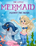 Books for Kids: The Little Mermaid - Against the Shark (Children's Books, Kids Books, Mermaid Adventures Books, Bedtime Stories For Kids) - Book Cover