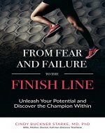 From Fear and Failure -- To the Finish Line: Unleash Your Potential and Discover the Champion Within - Book Cover