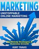 Marketing: Unstoppable Online Marketing - Marketing Strategies & Business Growth (Web Marketing, Internet Marketing, Digital Marketing, Business Marketing, Marketing Management, Marketing Strategy) - Book Cover