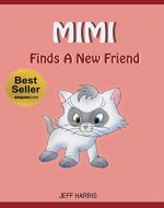 Books For Kids : Mimi finds a new friend (FREE BONUS) (Bedtime Stories for Kids Ages 2 - 10) (Books for kids, Children's Books, Kids Books, cat story, ... Books for Kids age 2-10, Beginner Readers) - Book Cover