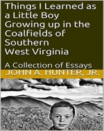 Things I Learned as a Little Boy Growing up in the Coalfields of Southern West Virginia: A Collection of Essays - Book Cover