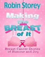 Making The Breast Of It: Breast Cancer Stories of Humour and Joy - Book Cover