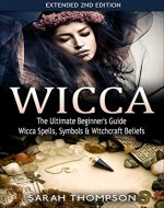 Wicca: The Ultimate Beginner's Guide: Wicca Spells, Symbols, & Witchcraft Beliefs - Extended 2nd Edition (Symbols, Herbal Magic, Wicca) - Book Cover