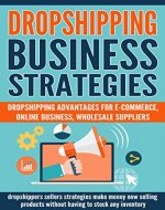 DROPSHIPPING: Dropshipping advantages for e-commerce: online business, wholesale, suppliers. Dropshippers sellers strategies, how to make money selling ... (beginners,book,dropshipping guide) - Book Cover