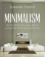 Minimalism: All You Need to Know About Living the Minimalist Lifestyle - Book Cover