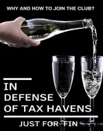 In Defense of Tax Havens: How and why you should join the club? (Panama Papers & Offshore Tax Havens Book 1) - Book Cover