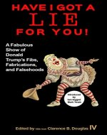 Have I Got a Lie For You!: A Fabulous Show of Donald Trump's Fibs, Fabulations, and Falsehoods - Book Cover