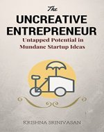 The Uncreative Entrepreneur: Untapped Potential of Mundane Startup Ideas - Book Cover