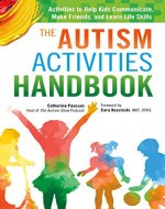 The Autism Activities Handbook: Activities to Help Kids Communicate, Make Friends, and Learn Life Skills (Autism Spectrum Disorder, Autism Books) - Book Cover