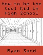 How To Be The Cool Kid In High School - Book Cover