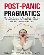 Post-Panic Pragmatics: How You Can Avoid Being Leveled by the Next Financial Panic and Its Aftermath... and Yes, There Will Be One! (Article) - Book Cover