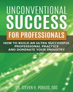 Unconventional Success For Professionals: How to build an ultra-successful professional practice and dominate your industry - Book Cover