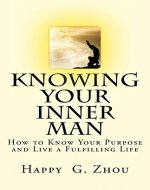 Knowing Your Inner Man: How to Know Your Purpose and Live a Fulfilling Life - Book Cover