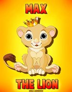 Children's Book: Max The Lion (Bedtime Stories, Bedtime Stories For Kids, Bedtime Stories For Kids Ages 4-8) - Book Cover