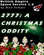 2777: A Christmas Oddity (British Empire Space Service) - Book Cover