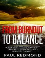 From Burnout to Balance: A Small Business Owner's Journey Through Personal and Business Growth - Book Cover