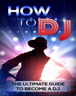 How To DJ: The Ultimate Guide To Become A DJ (dj, djing, dj like pro) - Book Cover