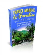 Philippines Travel Guide - TRAVEL MANUAL TO PARADISE: Orienting You to the Pearl of the Orient - Book Cover