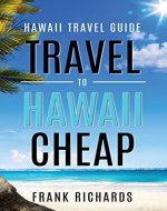 Hawaii Travel Guide: How to Travel to Hawaii Cheap (Hawaii Travel Guide, Hawaii Revealed, Hawaii on a Budget, Cheap Hawaii) - Book Cover