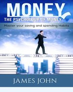 Money, The Psychology of Money: Master your saving and spending habits - Book Cover