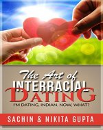 The Art of Interracial Dating: I'm Dating, Indian. Now, what? - Book Cover