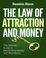 The Law of Attraction and Money: The Ultimate Guide to Manifesting Money and Abundance (Attract Money Now, How to Get Rich, Millionaire Mindset, The Secret Law of Attraction) - Book Cover