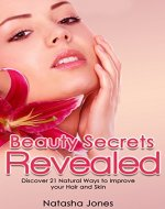 Beauty Tips for Women: Beauty Secrets Revealed: Discover 21 Natural Ways to Improve Your Hair and Skin (younger looking skin, anti aging Book 1) - Book Cover