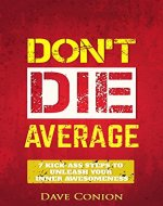 DON'T DIE AVERAGE: 7 Kick-Ass steps to Unleash Your Inner Awesomeness (Personal Transformation and Motivational Series) - Book Cover