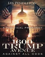 1600 Trump Avenue: Against All Odds - A Political Prophecy - Book Cover
