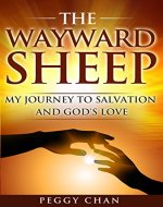 THE WAYWARD SHEEP: MY JOURNEY TO SALVATION AND GOD'S LOVE - Book Cover