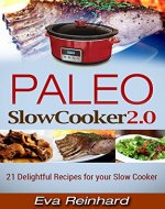 Paleo Slow Cooker 2.0: 21 Delightful Recipes for your Slow Cooker (Overnight Cooking, Casseroles, Paleo Diet) - Book Cover