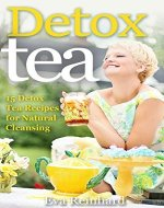 Detox Tea: 15 Detox Tea Recipes for Natural Cleansing (Lose Weight, Improve Skin, Remove Toxins) - Book Cover
