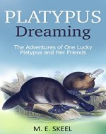 Platypus Dreaming: The Adventures of One Lucky Platypus and Her Friends - Book Cover