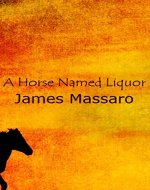 a horse named liquor - Book Cover