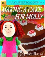 Making a Cake for Molly: Lilly Likes to Cook Book 1 - Book Cover
