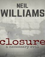 Closure: A Necessary Evil (A Novella): A dark and action-packed 'time travel' thriller with killer twists - Book Cover