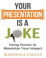 Your Presentation is a Joke: Using Humor to Maximize Your Impact - Book Cover