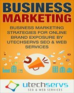 Business Marketing: Business Marketing Strategies For Online Brand Exposure (Business Marketing, Business Marketing Strategies, Business Marketing Online, Business SEO, Online Business) - Book Cover