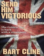 Send Him Victorious: Book 1 (God Save the King) - Book Cover